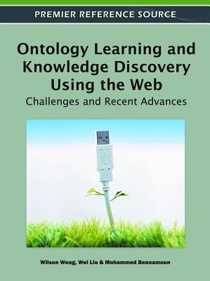 Ontology Learning and Knowledge Discovery Using the Web: Challenges and Recent Advances - Wong, Wilson
