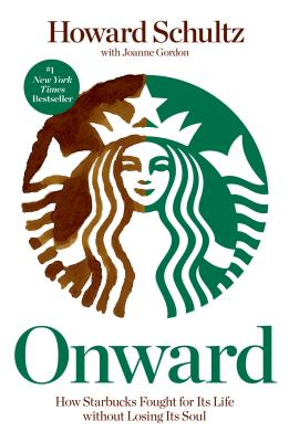 Onward: How Starbucks Fought for Its Life Without Losing Its Soul - Schultz, Howard