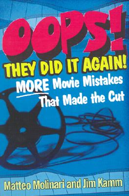 OOPS! They Did It Again!: More Movie Mistakes That Made the Cut - Molinari, Matteo, and Kamm, Jim