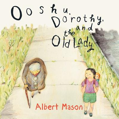 Ooshu, Dorothy, and the Old Lady - Mason, Albert