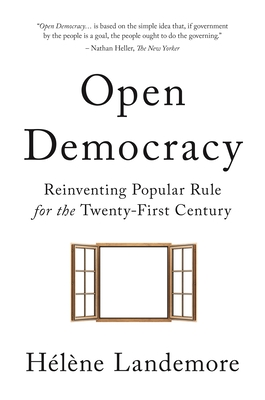 Open Democracy: Reinventing Popular Rule for the Twenty-First Century - Landemore, Hélène