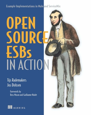 Open-Source Esbs in Action: Example Implementations in Mule and Servicemix - Rademakers, Tijs, and Dirksen, Jos