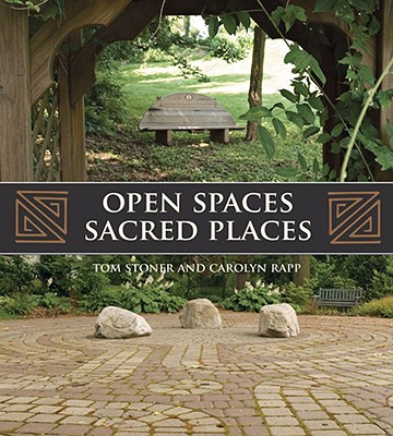 Open Spaces Sacred Places: Stories of How Nature Heals and Unifies - Stoner, Tom, and Rapp, Carolyn, and Moeller, G Martin, Jr. (Foreword by)