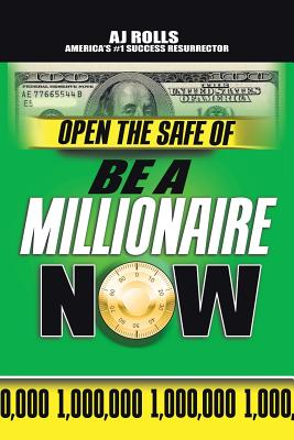 Open the Safe of Be a Millionaire Now - Rolls, A J