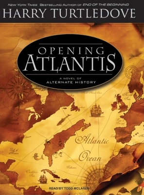 Opening Atlantis: A Novel of Alternate History - Turtledove, Harry, and McLaren, Todd (Read by)