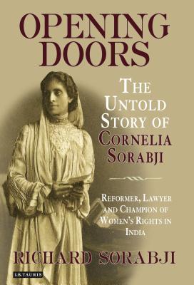 Opening Doors: The Untold Story of Cornelia Sorabji: Reformer, Lawyer and Champion of Women's Rights in India - Sorabji, Richard