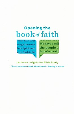 Opening the Book of Faith: Lutheran Insights for Bible Study - Jacobson, Diane