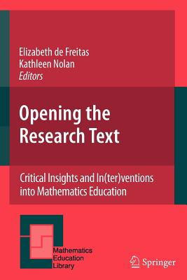 Opening the Research Text: Critical Insights and In(ter)ventions into Mathematics Education - Freitas, Elizabeth de (Editor), and Nolan, Kathleen (Editor)