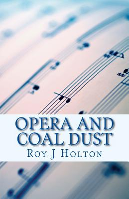 Opera and Coal Dust: A Christian Novel about a Family Reunited - Holton, Roy J