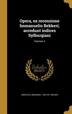 Opera, Ex Recensione Immanuelis Bekkeri; Accedunt Indices Sylburgiani; Volumen 1 - Aristotle (Creator)