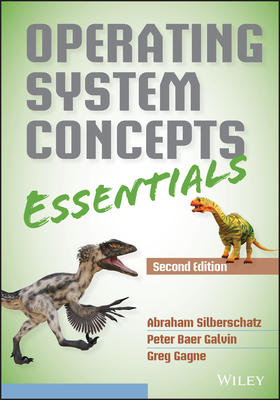 Operating System Concepts Essentials - Silberschatz, Abraham, Professor, and Galvin, Peter B, and Gagne, Greg