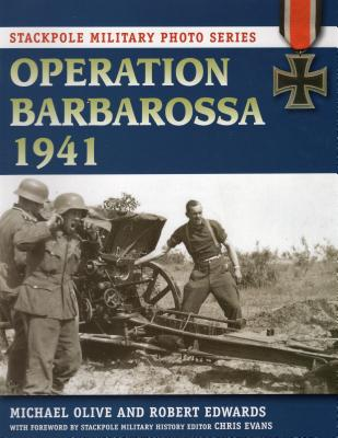 Operation Barbarossa 1941 - Olive, Michael, Dr., and Edwards, Robert J, and Evans, Chris (Foreword by)
