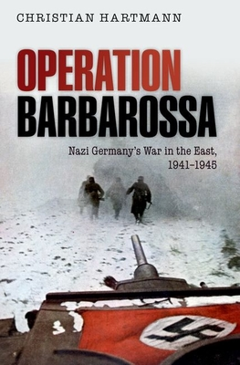 Operation Barbarossa: Nazi Germany's War in the East, 1941-1945 - Hartmann, Christian