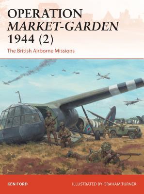 Operation Market-Garden 1944 2: The British Airborne Missions - Ford, Ken