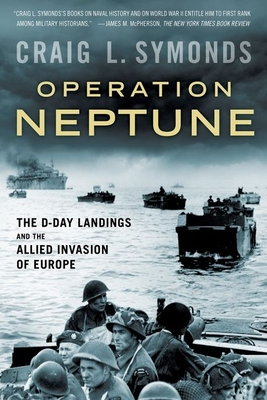 Operation Neptune: The D-Day Landings and the Allied Invasion of Europe - Symonds, Craig L.