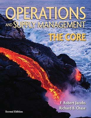 Operations and Supply Management: The Core - Jacobs, Robert F, and Chase Richard, and Jacobs, F Robert