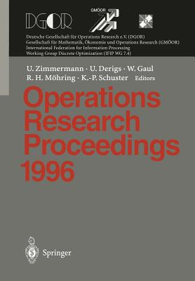 Operations Research Proceedings 1996: Selected Papers of the Symposium on Operations Research (Sor 96), Braunschweig, September 3 - 6, 1996 - Zimmermann, Uwe (Editor), and Derigs, Ulrich (Editor), and Gaul, Wolfgang A (Editor)