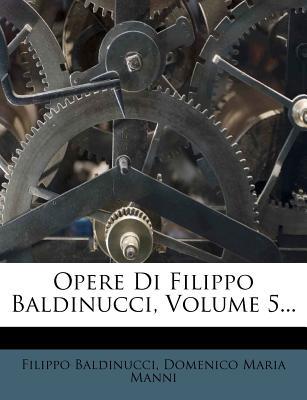 Opere Di Filippo Baldinucci, Volume 5 - Baldinucci, Filippo