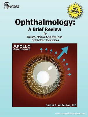 Ophthalmology: A Brief Review for Nurses, Medical Students and Ophthalmic Technicians - Anderson, MD Justin E