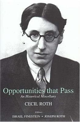 Opportunities That Pass: An Historical Miscellany - Roth, Cecil, Professor, and Finestein, Israel (Editor), and Roth, Joseph (Editor)
