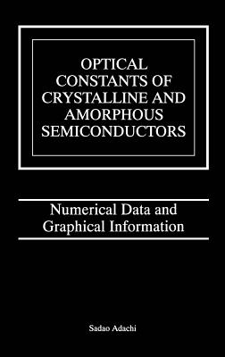Optical Constants of Crystalline and Amorphous Semiconductors: Numerical Data and Graphical Information - Adachi, Sadao