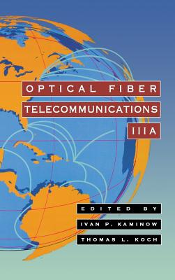 Optical Fiber Telecommunications Iiia - Kaminow, Ivan P (Editor), and Koch, Thomas L (Editor), and Kaminow