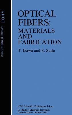 Optical Fibers: Materials and Fabrication - Izawa, Tatsuo