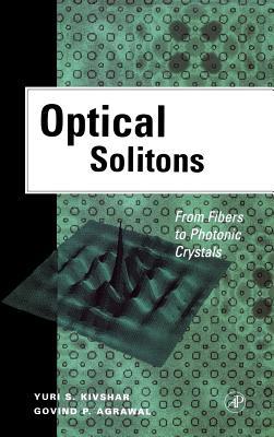 Optical Solitons: From Fibers to Photonic Crystals - Kivshar, Yuri S