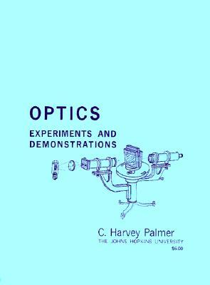 Optics: Experiments and Demonstrations - Palmer, C Harvey, Professor