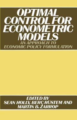 Optimal Control for Econometric Models: An Approach to Economic Policy Formulation - Holly, S, and Zarrop, M