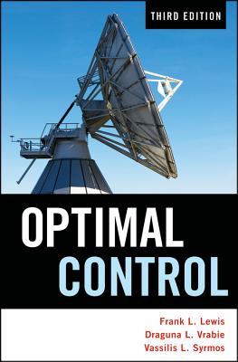 Optimal Control - Lewis, Frank L., and Vrabie, Draguna, and Syrmos, Vassilis L.