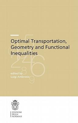 Optimal Transportation, Geometry and Functional Inequalities - Ambrosio, Luigi, Professor (Editor)