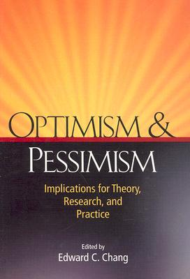 Optimism & Pessimism: Implications for Theory, Research, and Practice - Chang, Edward C (Editor)