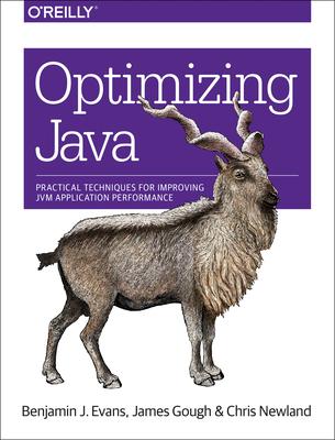 Optimizing Java: Practical Techniques for Improving Jvm Application Performance - Evans, Benjamin J, and Gough, James, and Newland, Chris