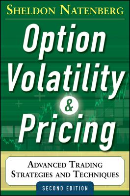 Option Volatility and Pricing: Advanced Trading Strategies and Techniques, 2nd Edition - Natenberg, Sheldon
