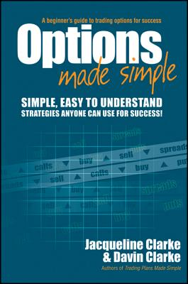 Options Made Simple: A Beginner's Guide to Trading Options for Success. - Clarke, Jacqueline, and Clarke, Davin