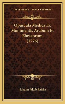 Opuscula Medica Ex Monimentis Arabum Et Ebraeorum (1776) - Reiske, Johann Jakob