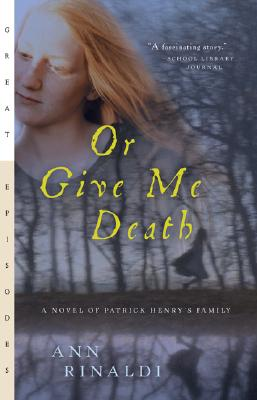 Or Give Me Death: A Novel of Patrick Henry's Family - Rinaldi, Ann