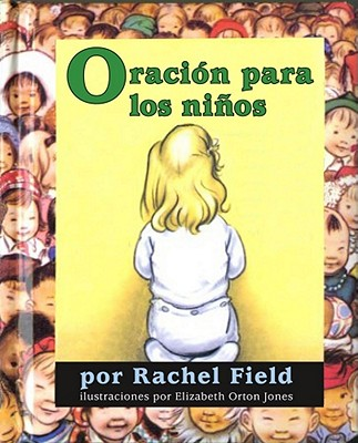 Oraci?n Para Los Ni±os (Prayer for a Child) - Field, Rachel, and Jones, Elizabeth Orton (Illustrator), and Romay, Alexis (Translated by)