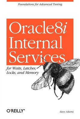 Oracle 8i Internal Services for Waits, Latches, Locks, and Memory - Adams, Steve