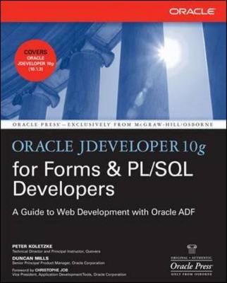 Oracle Jdeveloper 10g for Forms & PL/SQL Developers: A Guide to Web Development with Oracle Adf - Koletzke, Peter, and Mills, Duncan
