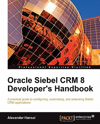 Oracle Siebel CRM 8 Developer's Handbook - Hansal, Alexander