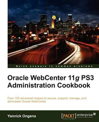 Oracle WebCenter 11g Ps3 Administration Cookbook - Ongena, Yannick