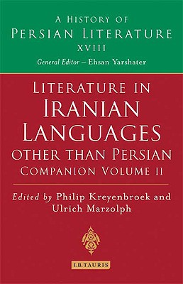 "Oral Literature of Iranian Languages: Kurdish, Pashto, Balochi, Ossetic, Persian and Tajik: Companion Volume II, to ""A History of Persian Literature"" - Kreyenbroek, Philip G (Editor), and Marzolph, Ulrich (Editor)"