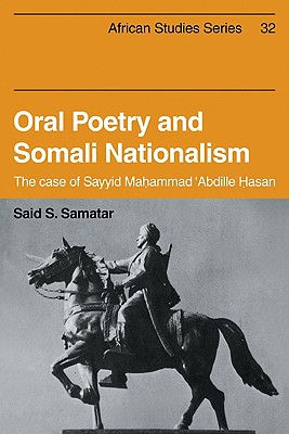 Oral Poetry and Somali Nationalism: The Case of Sayid Mahammad 'abdille Hasan - Samatar, Said S