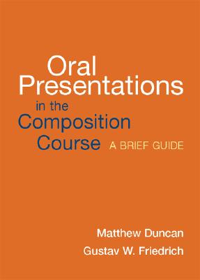 Oral Presentations in the Composition Course: A Brief Guide - Duncan, Matthew