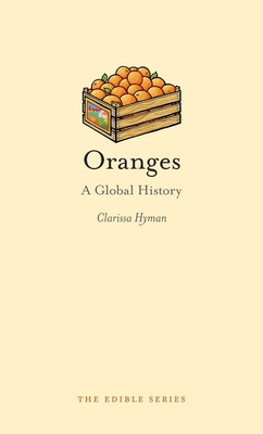 Oranges: A Global History - Hyman, Clarissa