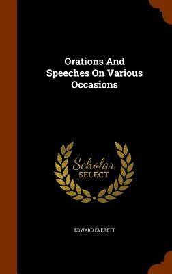 Orations and Speeches on Various Occasions - Everett, Edward