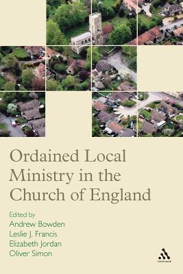 Ordained Local Ministry in the Church of England - Francis, Leslie J. (Editor), and Jordan, Elizabeth (Editor), and Simon, Oliver (Editor)