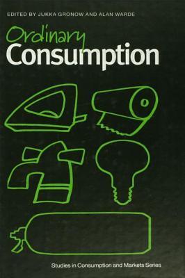 Ordinary Consumption - Groncow, Jukka (Editor), and Warde, Alan (Editor)